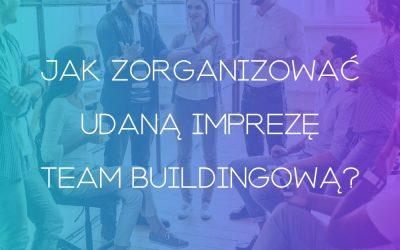Jak zorganizować udaną imprezę Team Buildingową?